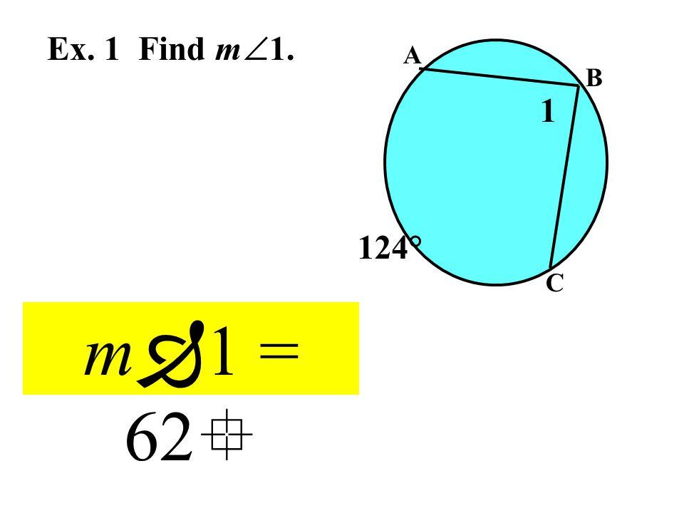 Ex. 1 Find m  1. A B C 124° 1 m  1 = 62 