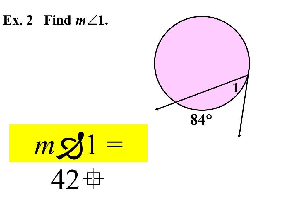 Ex. 2 Find m  1. 84° 1 m  1 = 42 