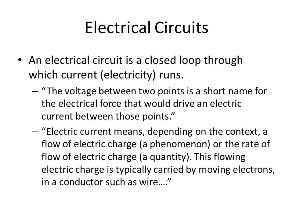 "Electrical Circuits An electrical circuit is a closed loop through which current (electricity) runs. – ""The voltage between two points is a short name"