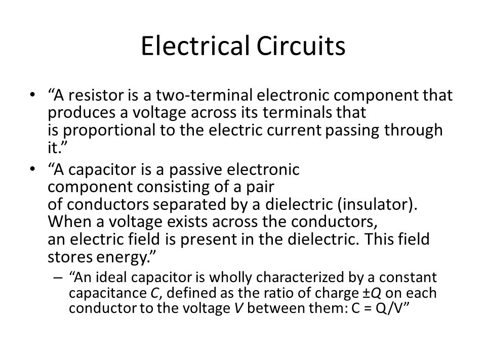 "Electrical Circuits ""A resistor is a two-terminal electronic component that produces a voltage across its terminals that is proportional to the electr"