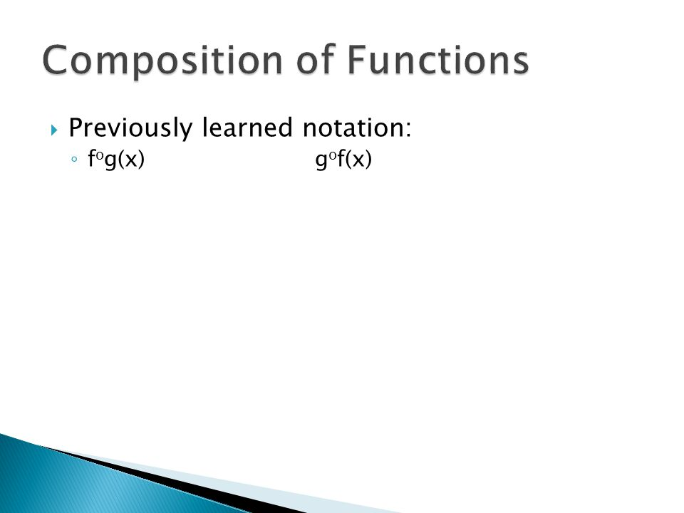  Previously learned notation: ◦ f o g(x)g o f(x)