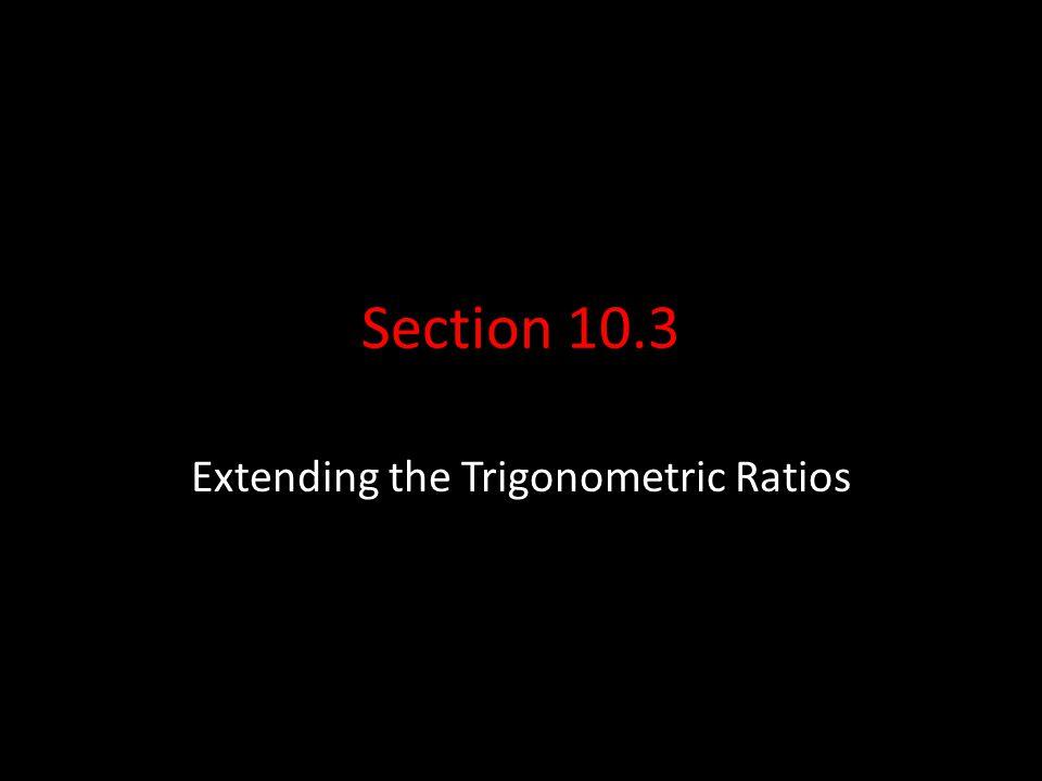 Section 10.3 Extending the Trigonometric Ratios