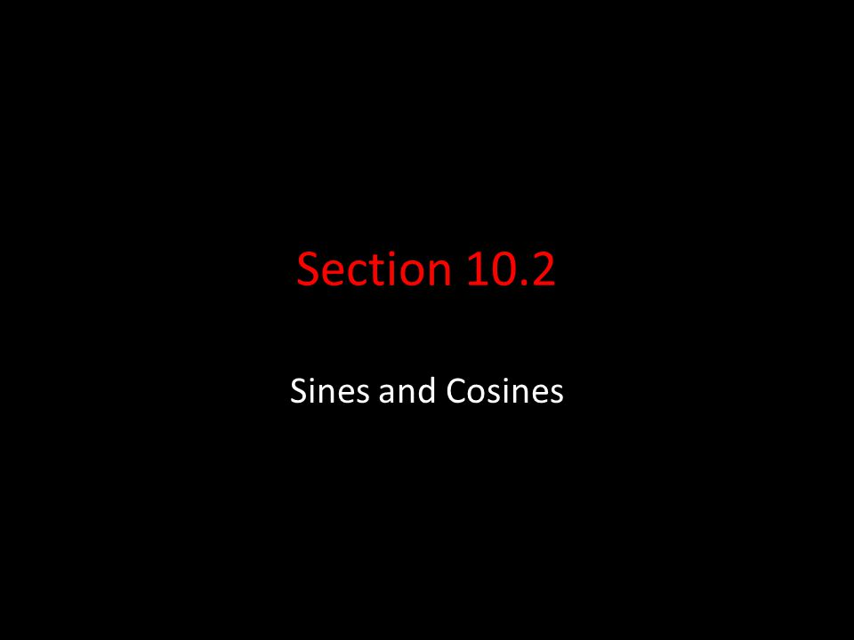 Section 10.2 Sines and Cosines