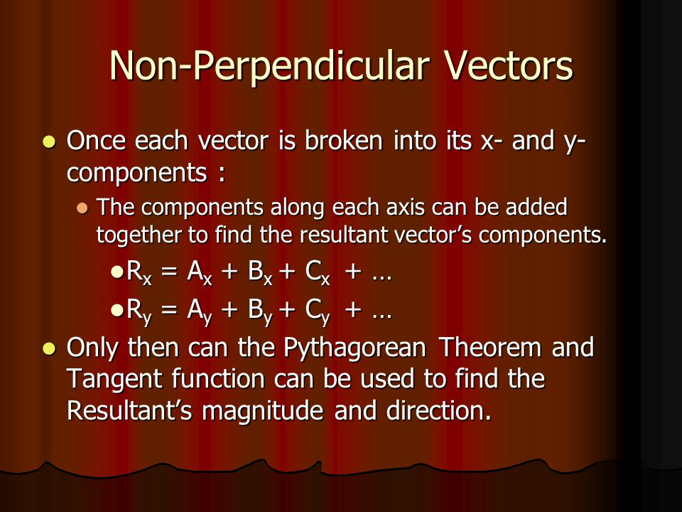 Non-Perpendicular Vectors Once each vector is broken into its x- and y- components : Once each vector is broken into its x- and y- components : The co