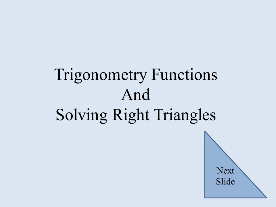 Trigonometry Functions And Solving Right Triangles Next Slide