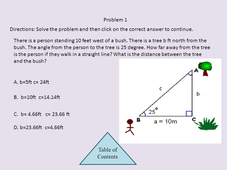 How to Solve Example 2 Continued X 50 ft 13 ft Ѳ 5. Solve for your variables. For this problem you need to start by finding the angle. TanѲ=50/13 Ѳ=Ta