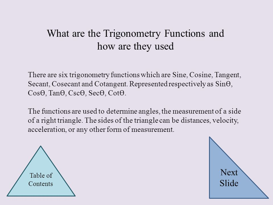 There are six trigonometry functions which are Sine, Cosine, Tangent, Secant, Cosecant and Cotangent.