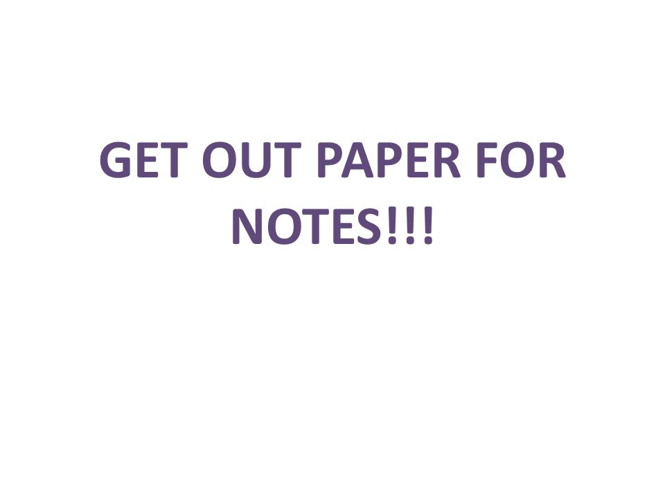 GET OUT PAPER FOR NOTES!!!