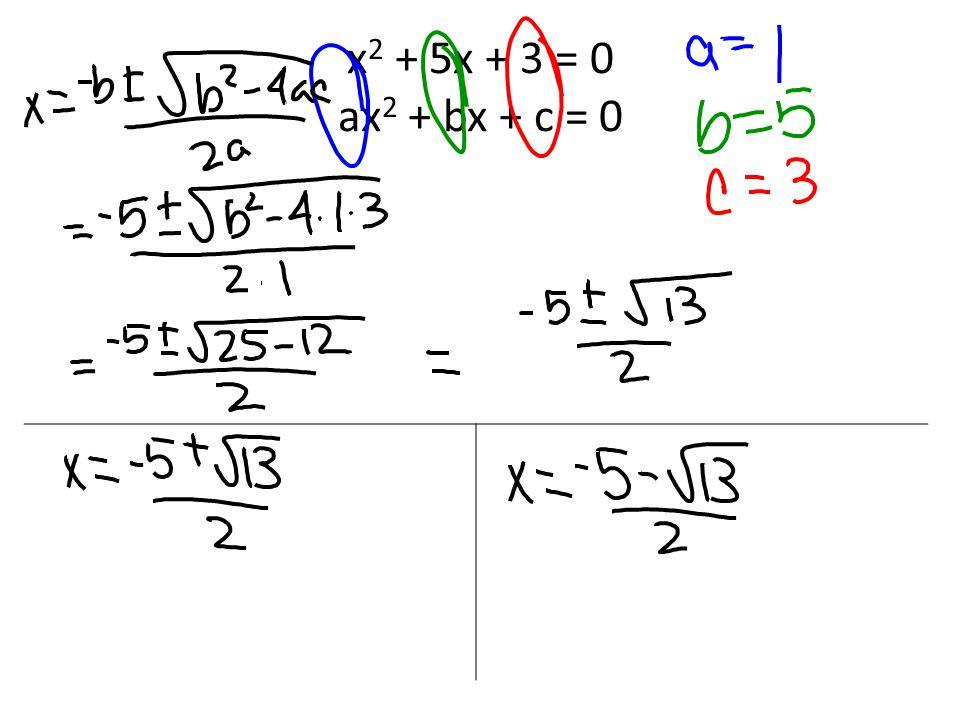 x 2 + 5x + 3 = 0 ax 2 + bx + c = 0