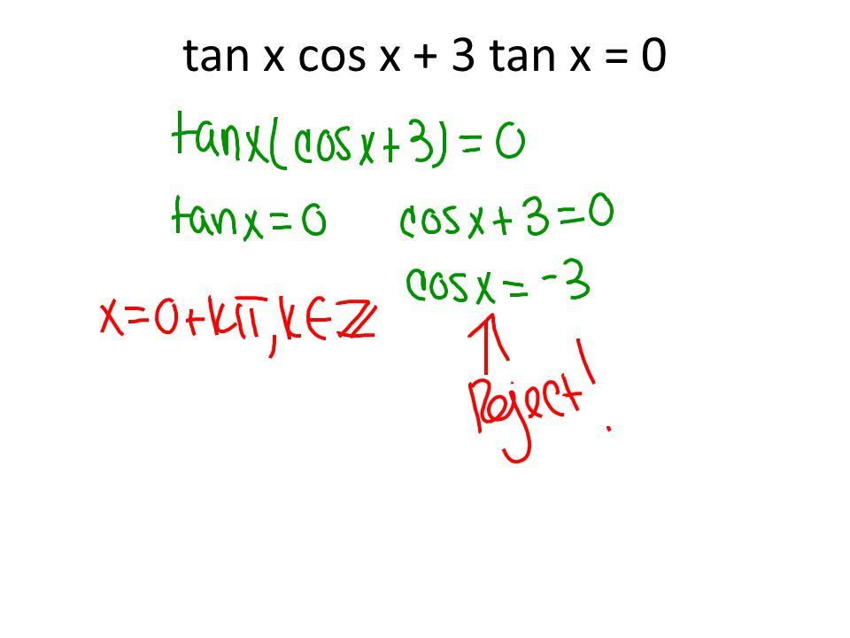 tan x cos x + 3 tan x = 0