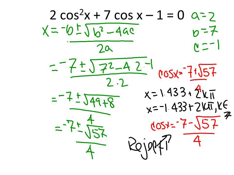 2 cos 2 x + 7 cos x – 1 = 0