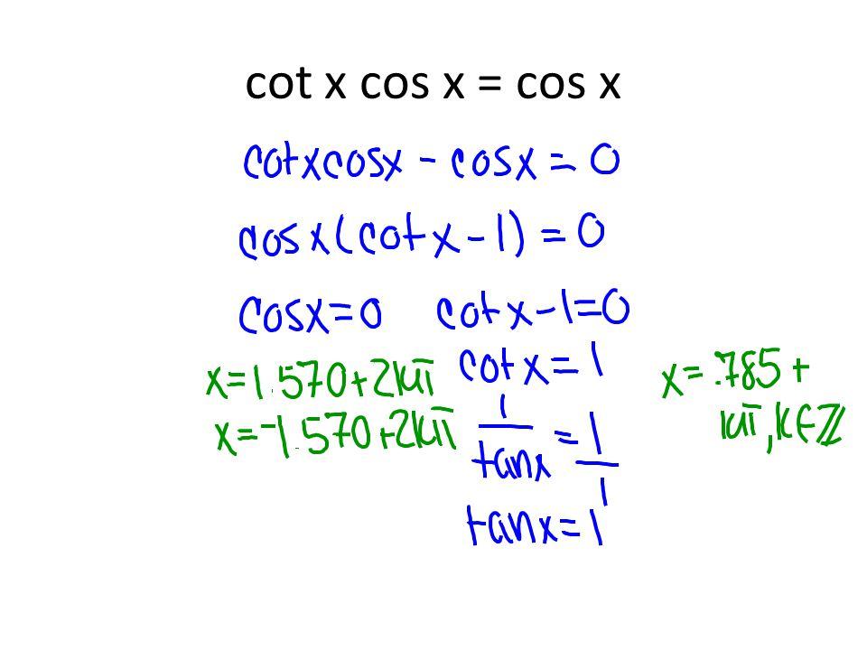 cot x cos x = cos x