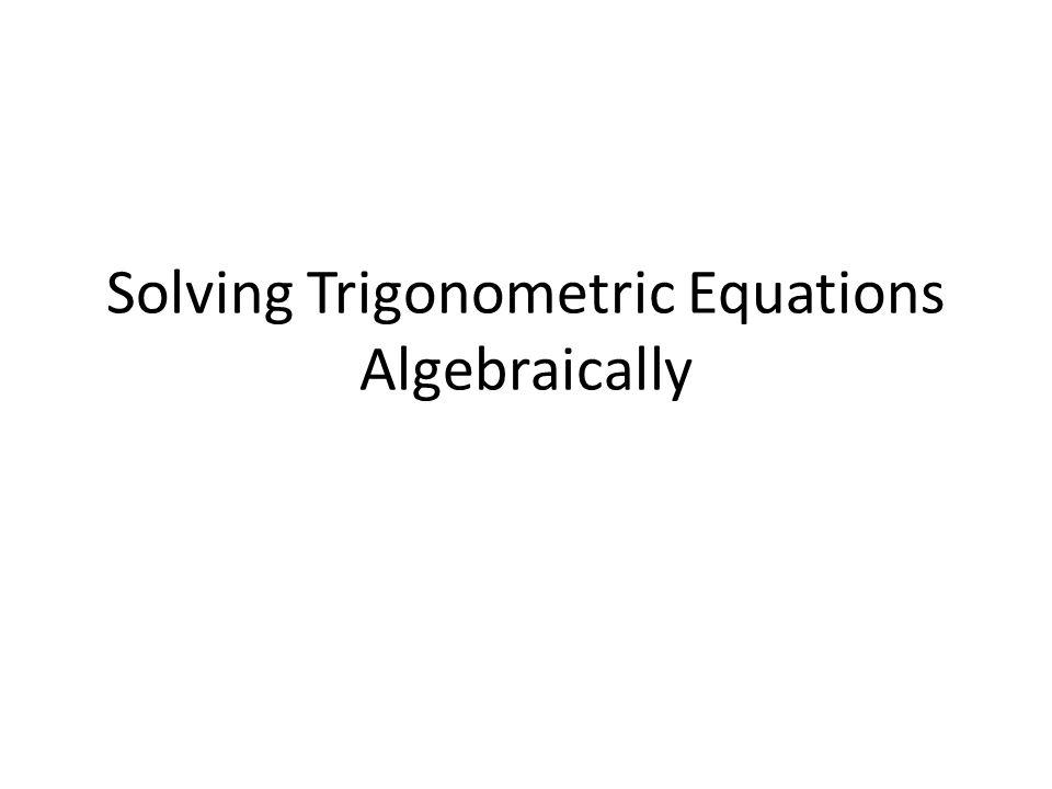 Solving Trigonometric Equations Algebraically