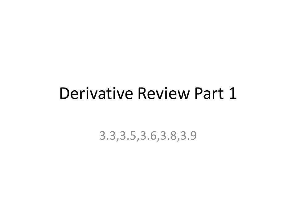 Derivative Review Part 1 3.3,3.5,3.6,3.8,3.9