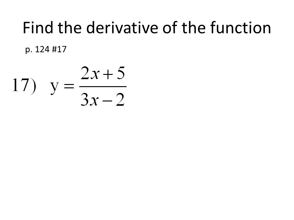 Find the derivative of the function p. 124 #17