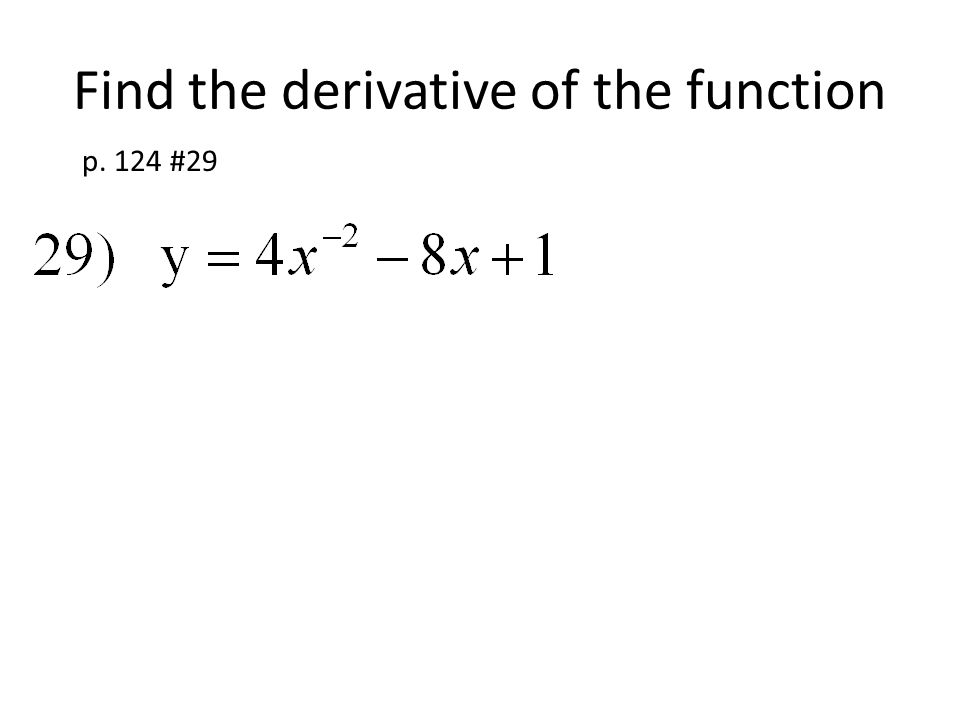 Find the derivative of the function p. 124 #29