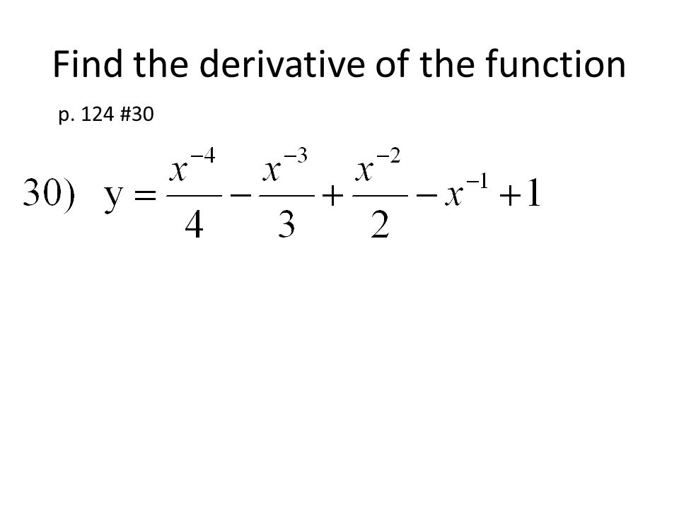 Find the derivative of the function p. 124 #30