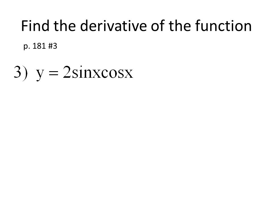 Find the derivative of the function p. 181 #3