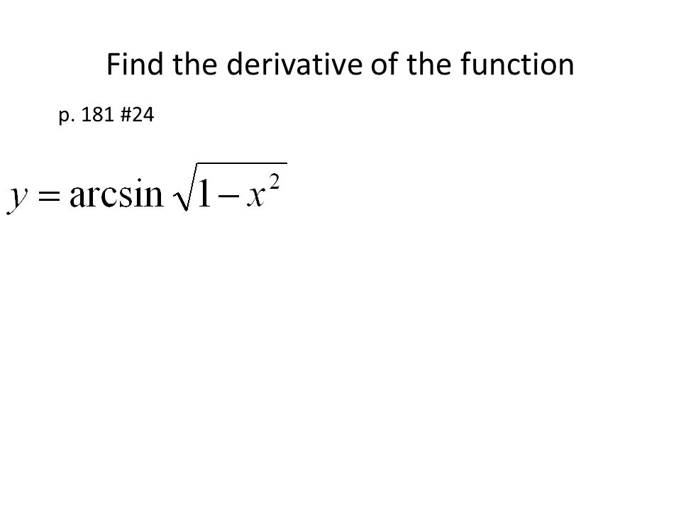 Find the derivative of the function p. 181 #24