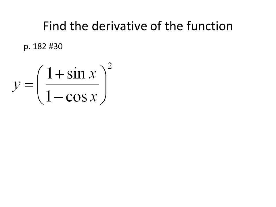 Find the derivative of the function p. 182 #30