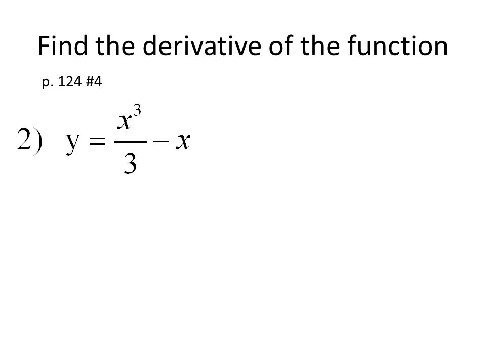 Find the derivative of the function p. 124 #4