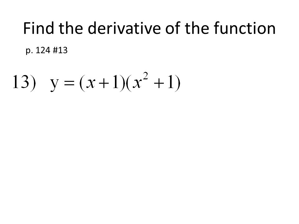Find the derivative of the function p. 124 #13