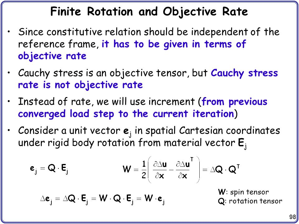 98 Finite Rotation and Objective Rate Since constitutive relation should be independent of the reference frame, it has to be given in terms of objecti