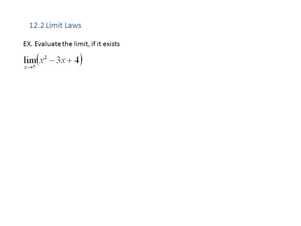 12.2 Limit Laws EX. Evaluate the limit, if it exists