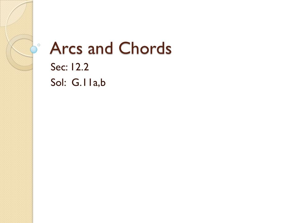 Arcs and Chords Sec: 12.2 Sol: G.11a,b
