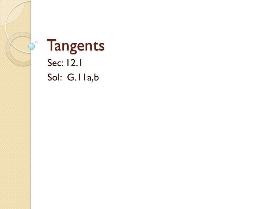 Tangents Sec: 12.1 Sol: G.11a,b