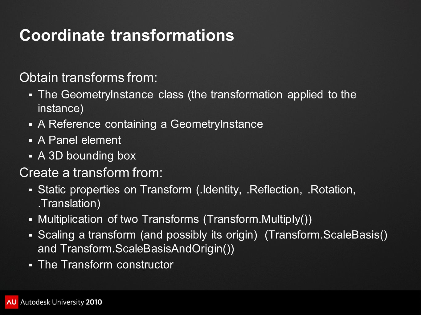 Coordinate transformations Obtain transforms from:  The GeometryInstance class (the transformation applied to the instance)  A Reference containing