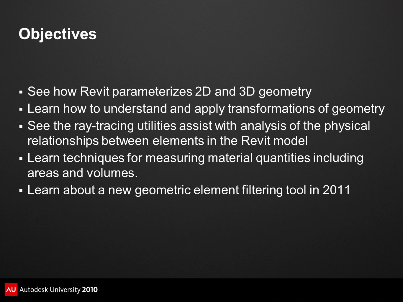 Objectives  See how Revit parameterizes 2D and 3D geometry  Learn how to understand and apply transformations of geometry  See the ray-tracing util