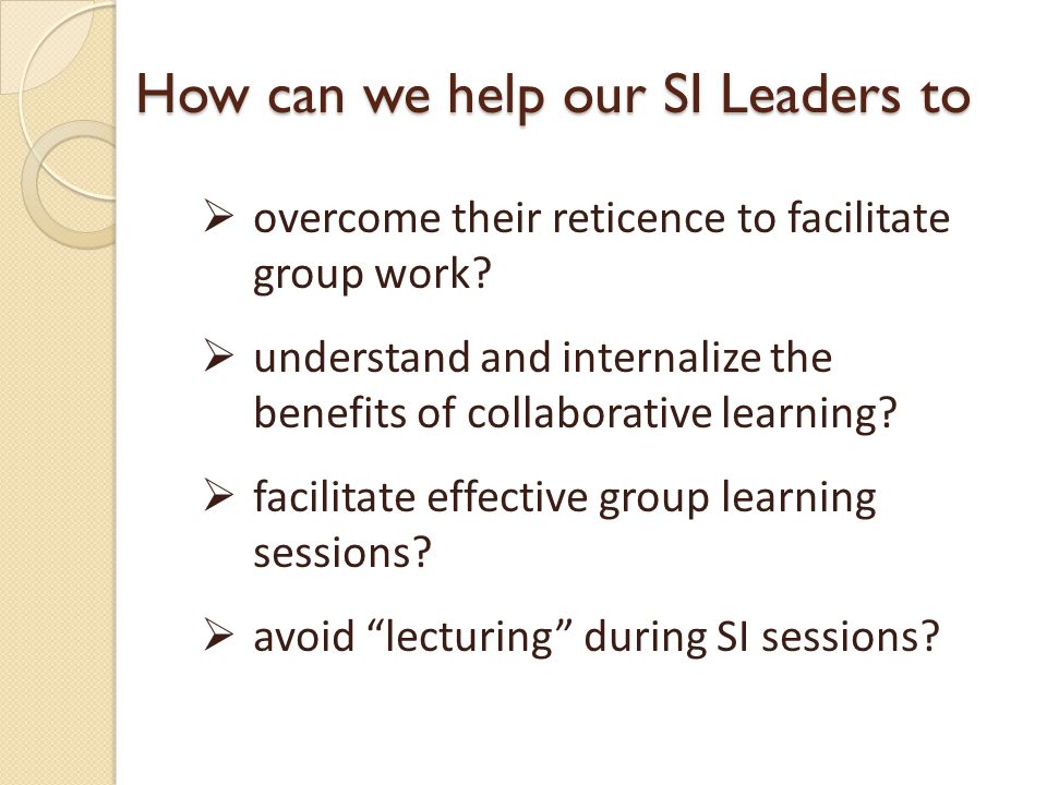 How can we help our SI Leaders to   overcome their reticence to facilitate group work.