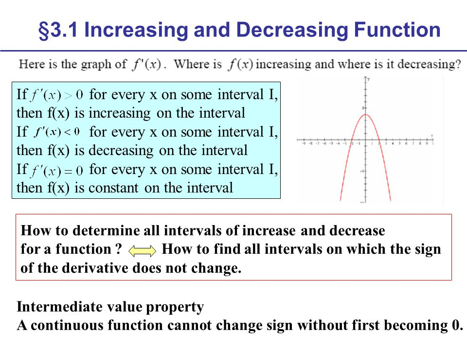 §3.1 Increasing and Decreasing Function Intermediate value property A continuous function cannot change sign without first becoming 0. If for every x
