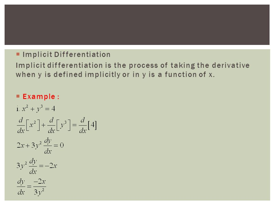  Implicit Differentiation Implicit differentiation is the process of taking the derivative when y is defined implicitly or in y is a function of x.