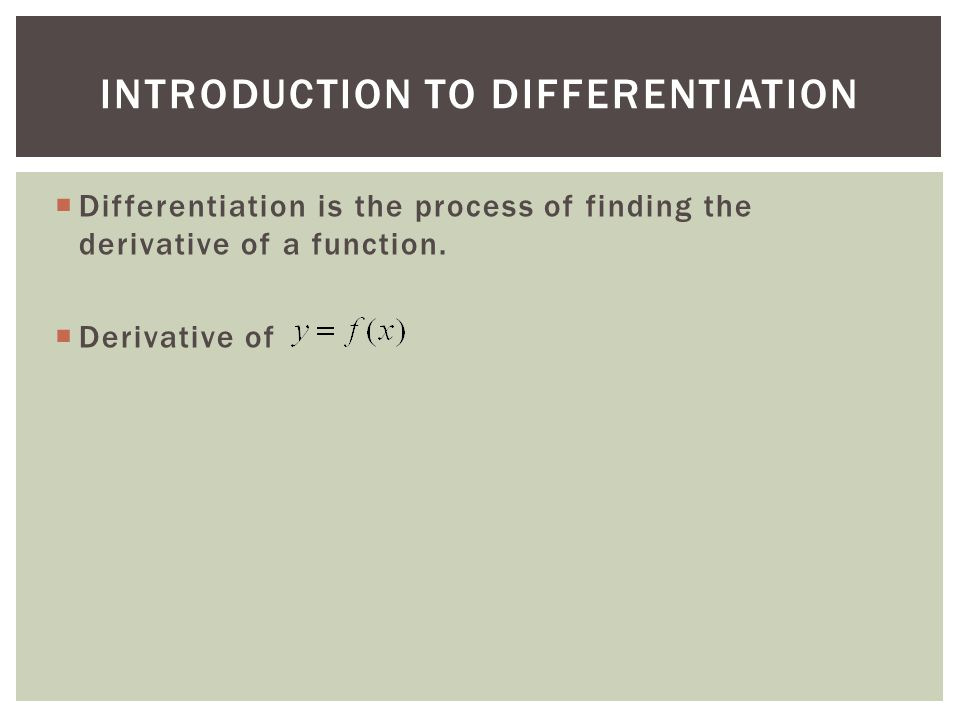  Differentiation is the process of finding the derivative of a function.