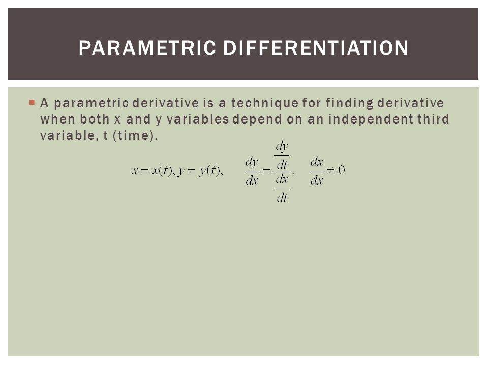  A parametric derivative is a technique for finding derivative when both x and y variables depend on an independent third variable, t (time).