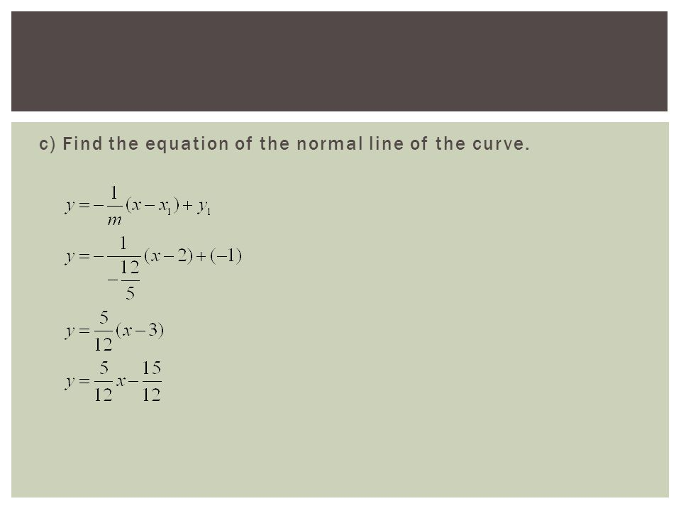 c) Find the equation of the normal line of the curve.