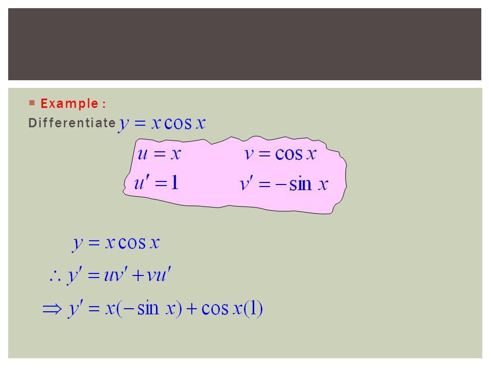  Example : Differentiate