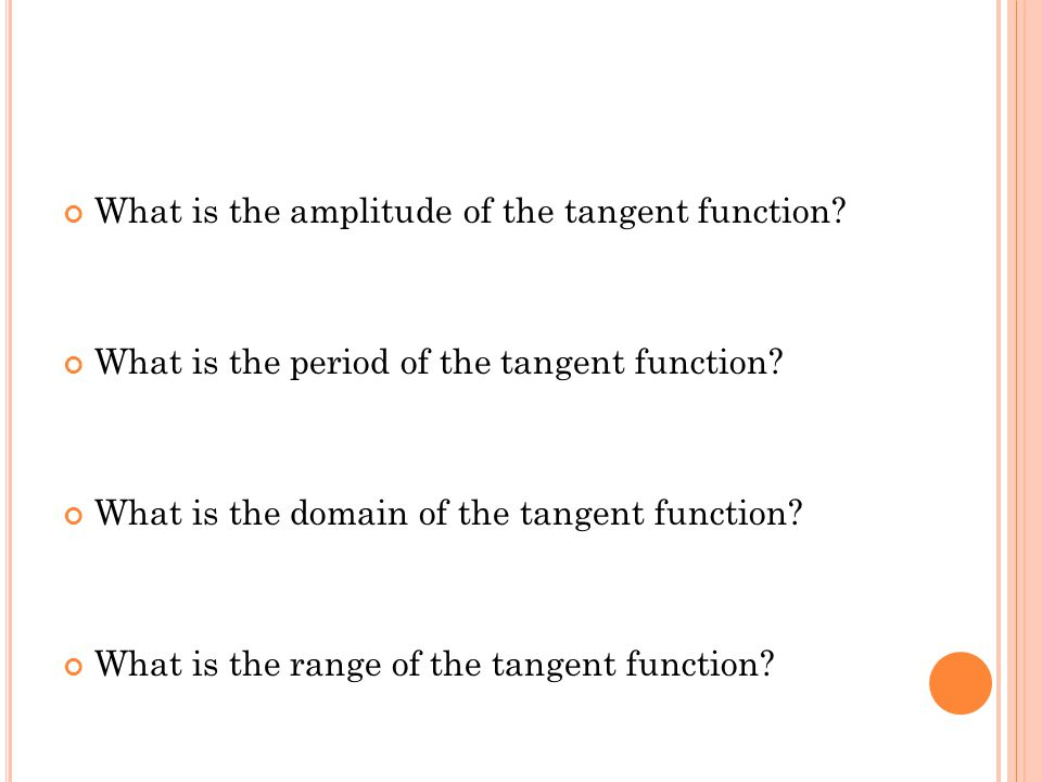 What is the amplitude of the tangent function. What is the period of the tangent function.