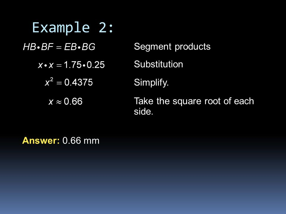 Segment products Substitution Simplify.Answer: 0.66 mm Take the square root of each side.