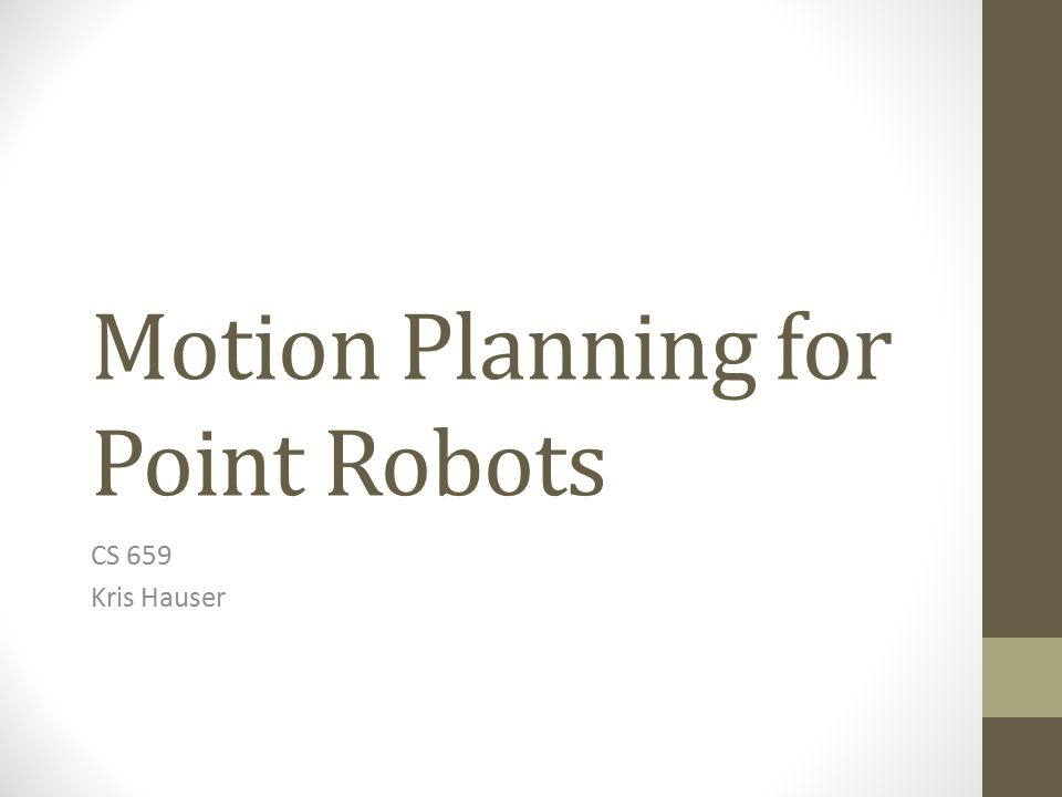 Motion Planning for Point Robots CS 659 Kris Hauser