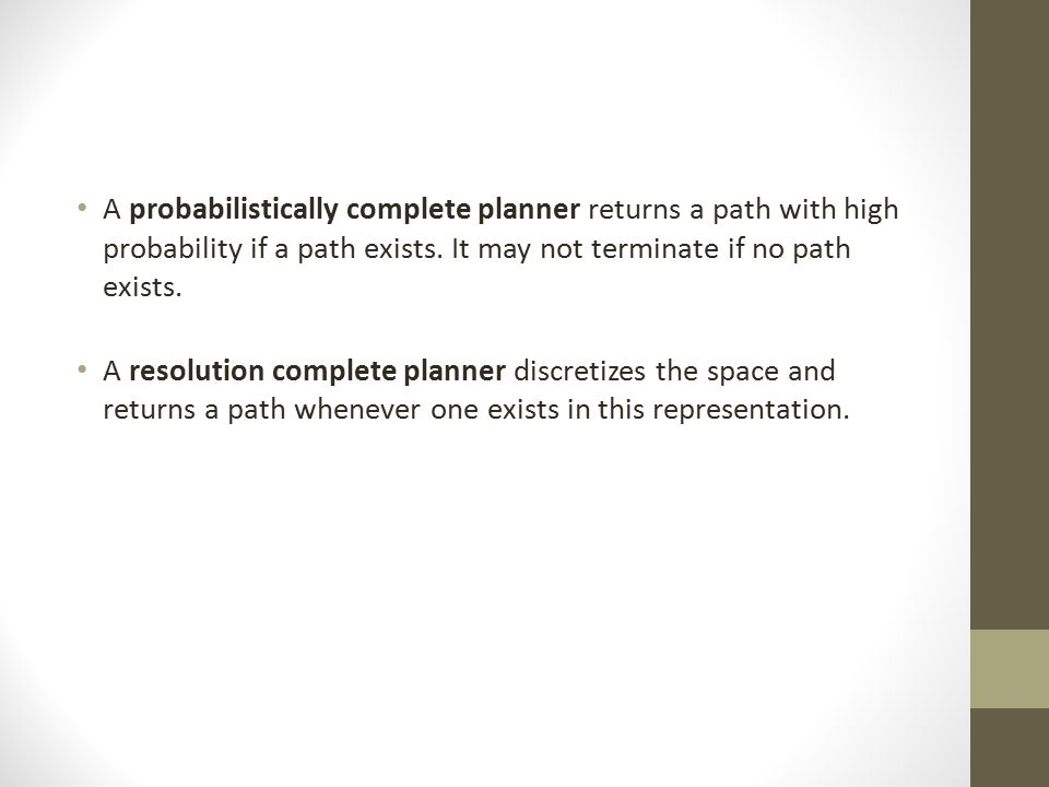 A probabilistically complete planner returns a path with high probability if a path exists.