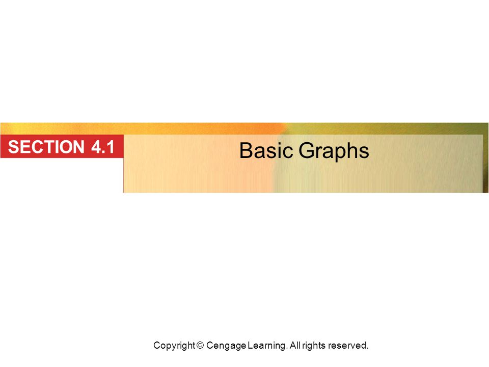 Copyright © Cengage Learning. All rights reserved. Basic Graphs SECTION 4.1