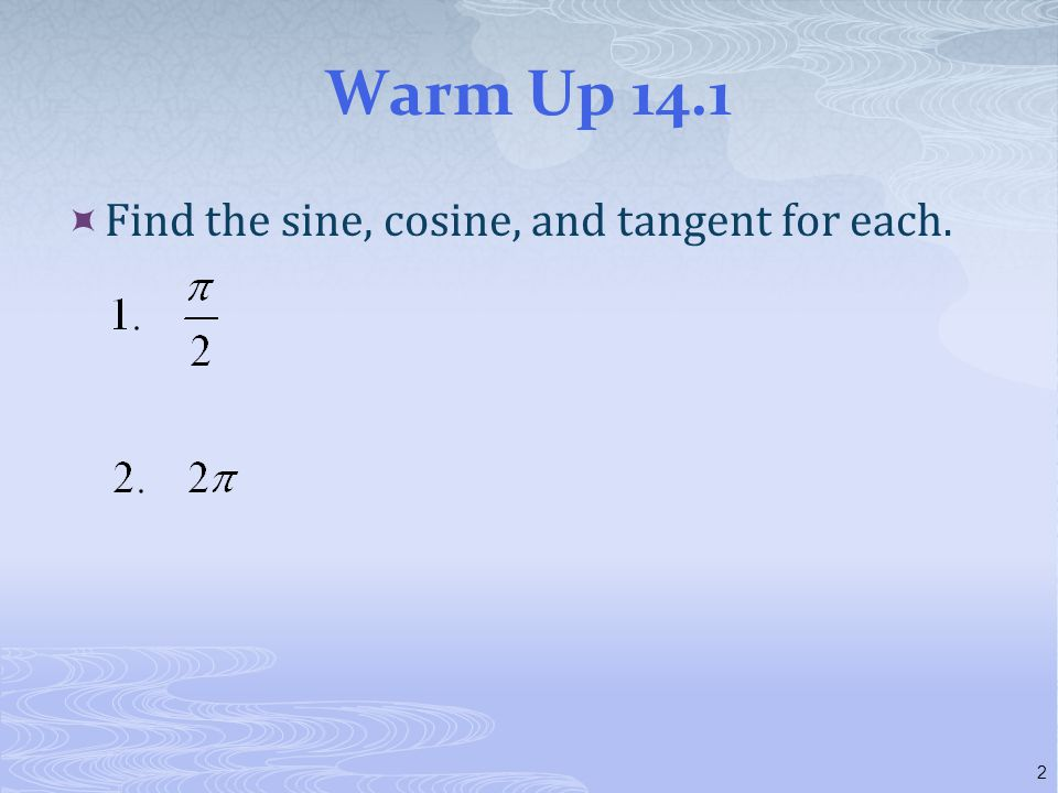 Warm Up 14.1  Find the sine, cosine, and tangent for each. 2