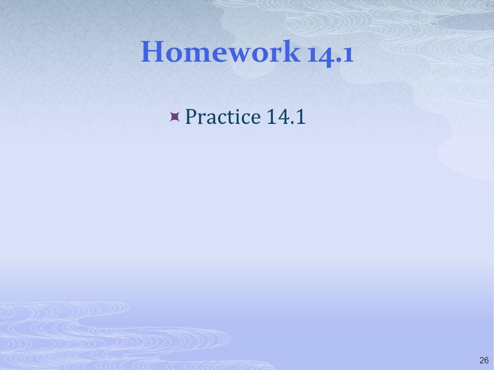 Homework 14.1  Practice 14.1 26