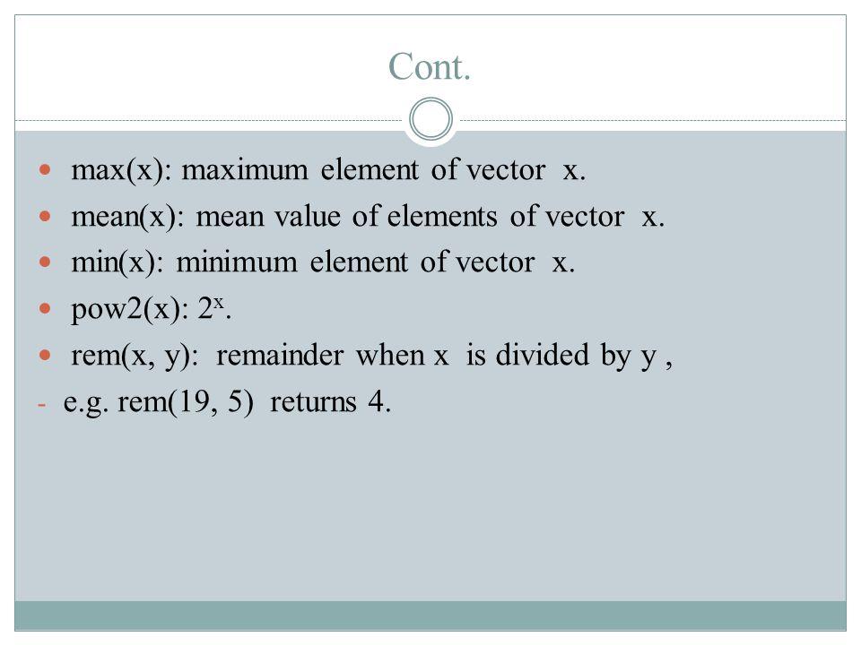 Cont. max(x): maximum element of vector x. mean(x): mean value of elements of vector x.