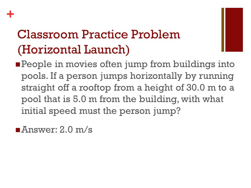 + Classroom Practice Problem (Horizontal Launch) People in movies often jump from buildings into pools. If a person jumps horizontally by running stra
