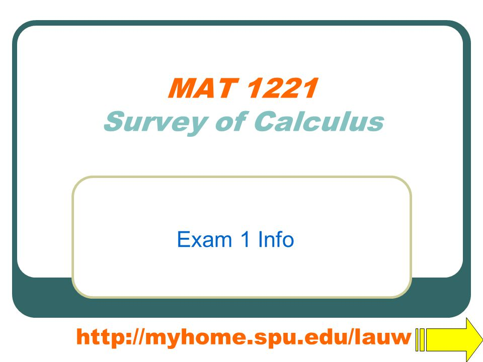 MAT 1221 Survey of Calculus Exam 1 Info http://myhome.spu.edu/lauw