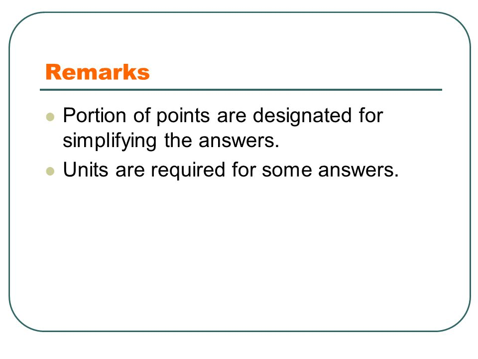 Remarks Portion of points are designated for simplifying the answers.